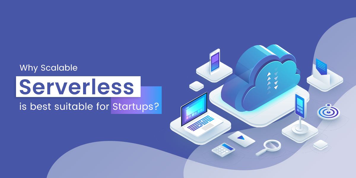 Why Scalable serverless is best suitable for Startups?