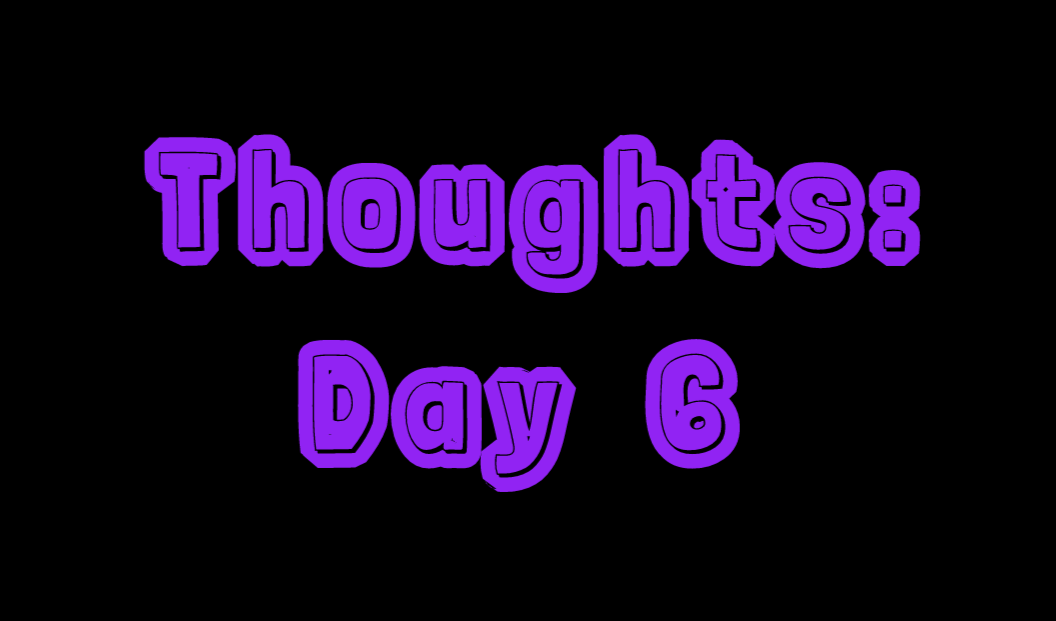 Thoughts: Day 6