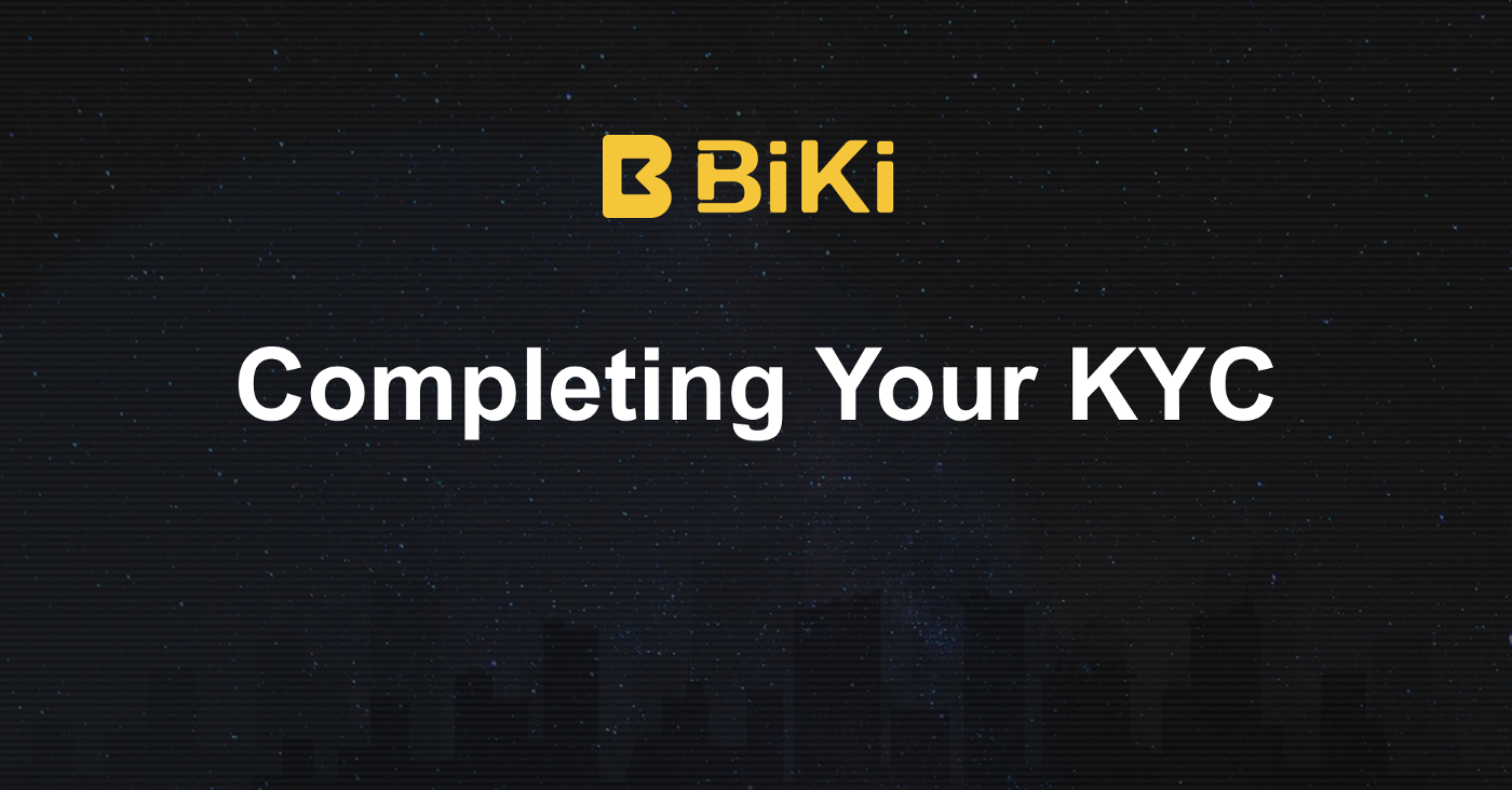 A Guide on How To Complete your KYC on BiKi.com