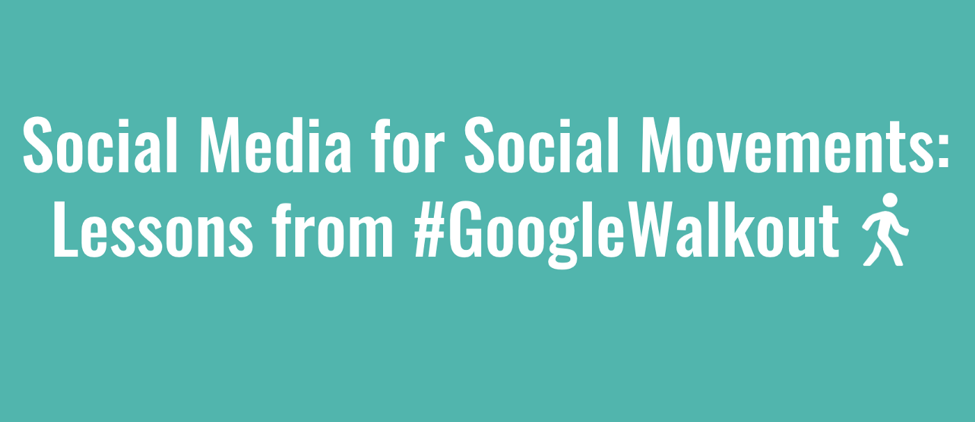 "A teal background with the words ""Social Media for Social Movements: Lessons Learned from #GoogleWalkout"" in white."