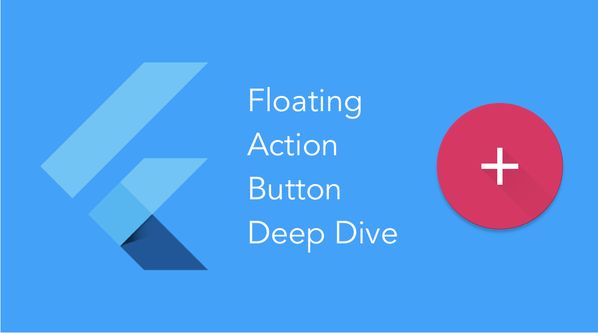 A Deep Dive Into FloatingActionButton in Flutter - ProAndroidDev