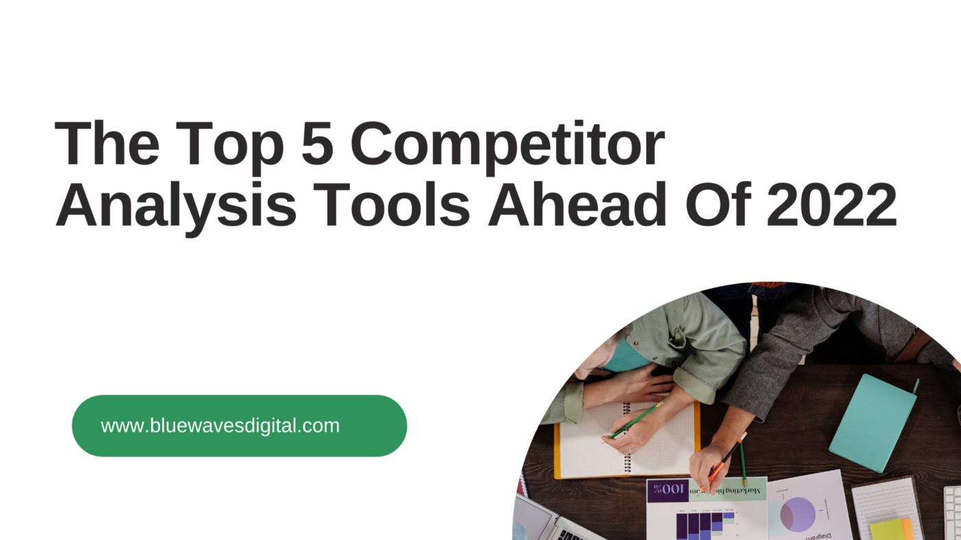 The Top 5 Competitor Analysis Tools Ahead Of 2022