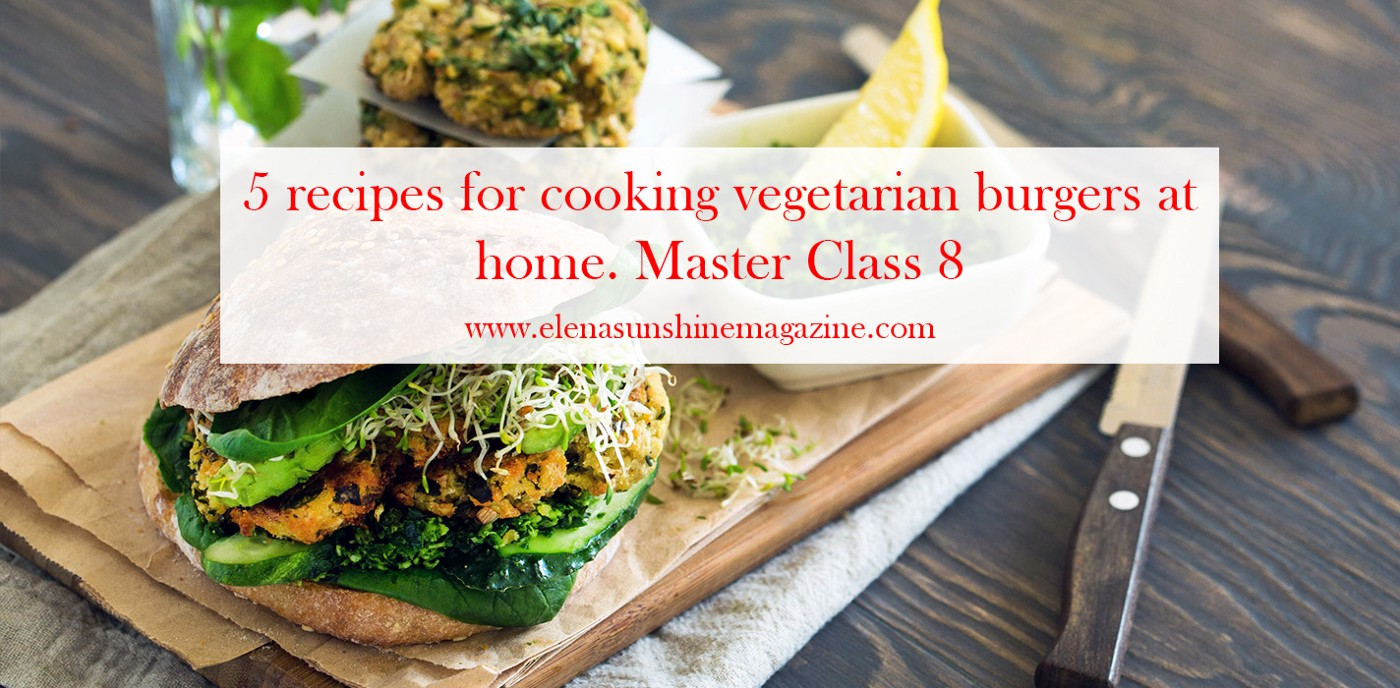 5 recipes for cooking vegetarian burgers at home. Master Class 8