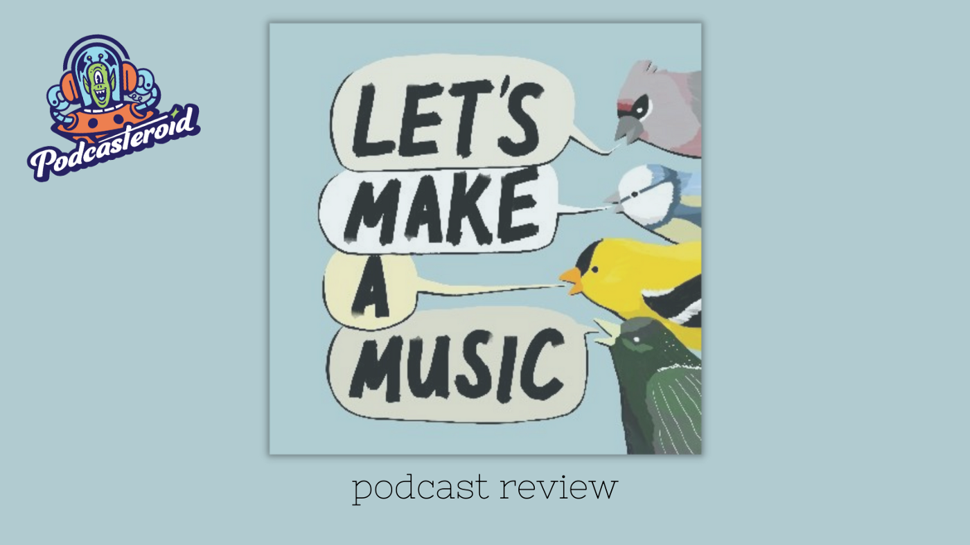 Let's Make A Music Podcast Review
