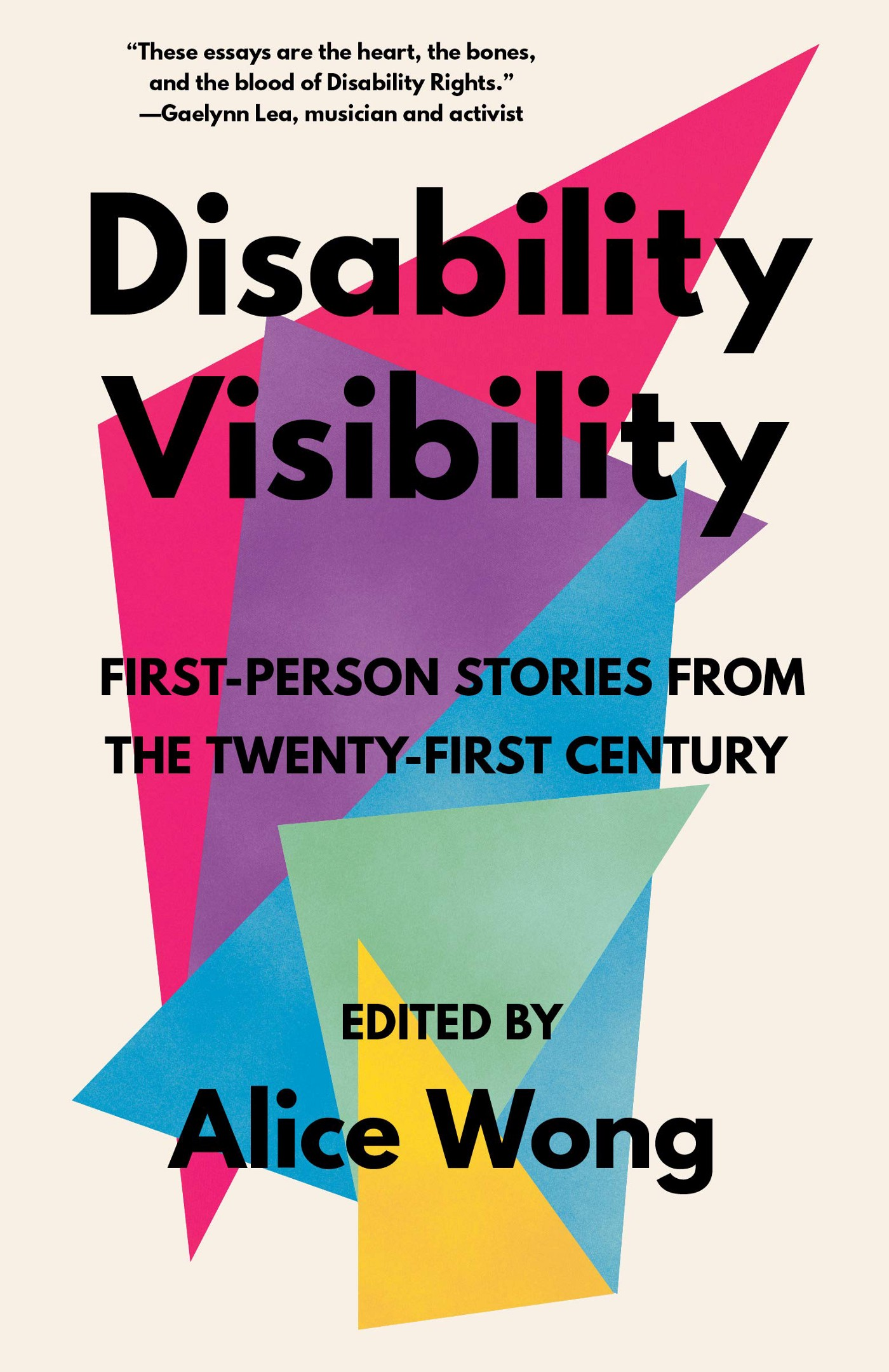 Quote on cover: These essays are the heart, the bones, and the blood of Disability Rights. Gaelynn Lea, musician and activist