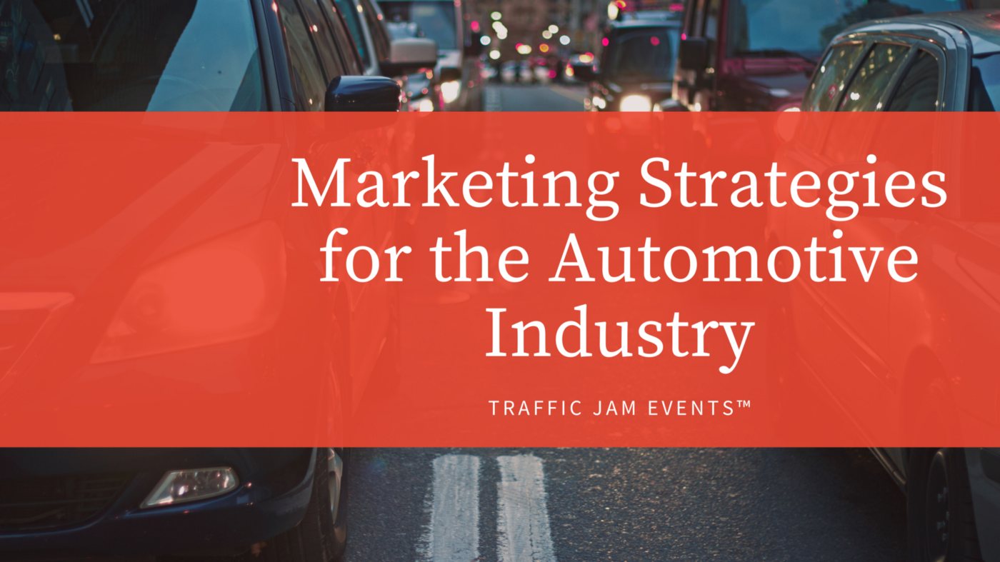 Marketing Strategies for the Automotive Industry—Traffic Jam Events ™