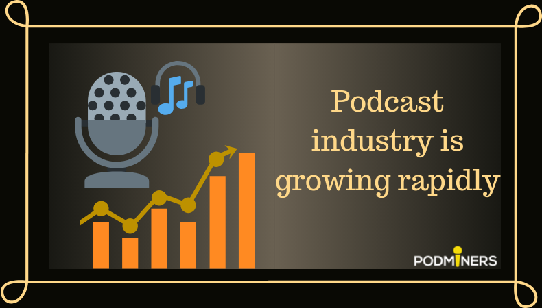 PodMiners- Podcast Industry is continuously growing since 2013