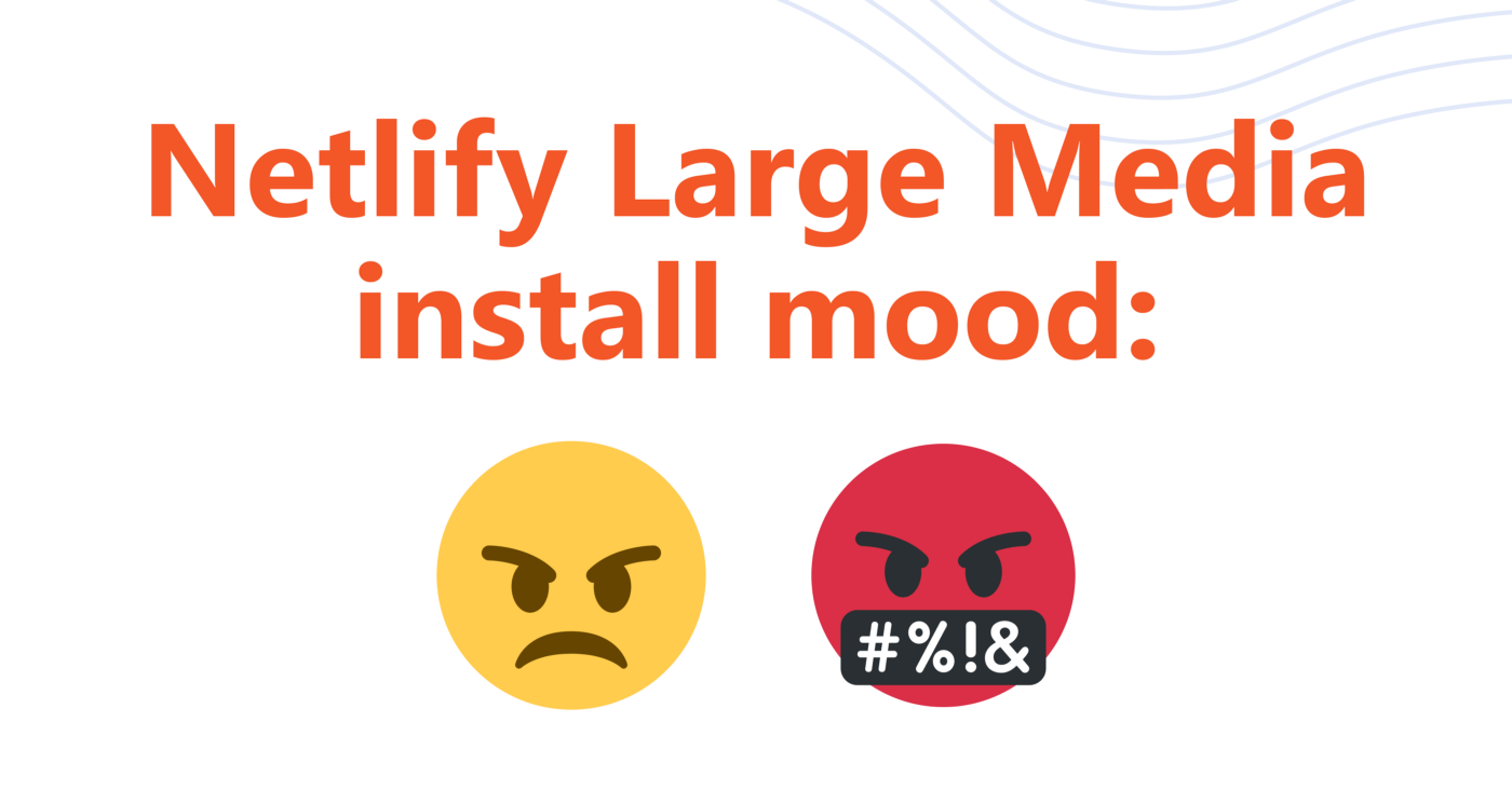 Author angry feelings after installing Netlify Large Media