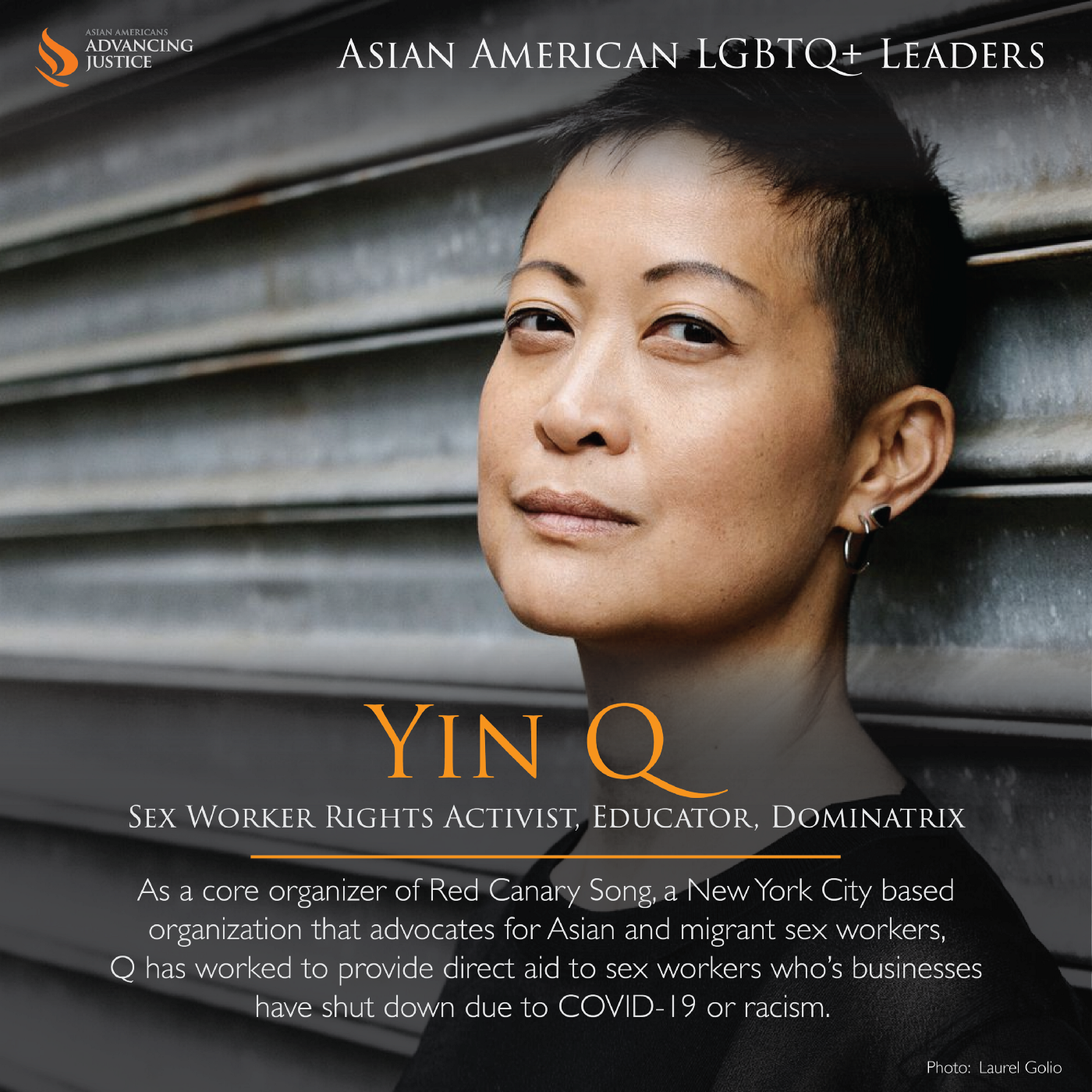 Yin Q, with closely shaved hair and two earrings on one ear, leaning against a wall looking at the camera. The text reads: Yin Q, Sex Worker Rights activist, Educator, Dominatrix. As a core organizer of Red Canary Song, a New York City based organization that advocates for Asian and migrant sex workers, Q has worked to provide direct aid to sex workers who's businesses have shut down due to COVID-19 or racism.