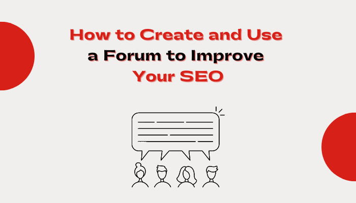 How to Create and Use a Forum to Improve Your SEO