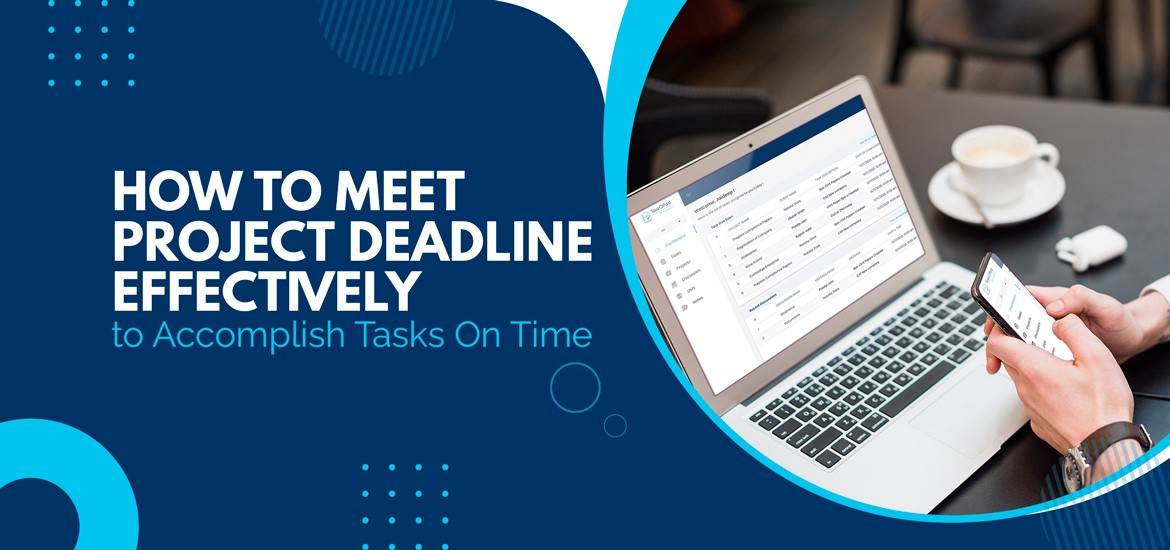 How to Meet Project Deadline Effectively to Accomplish Tasks On Time