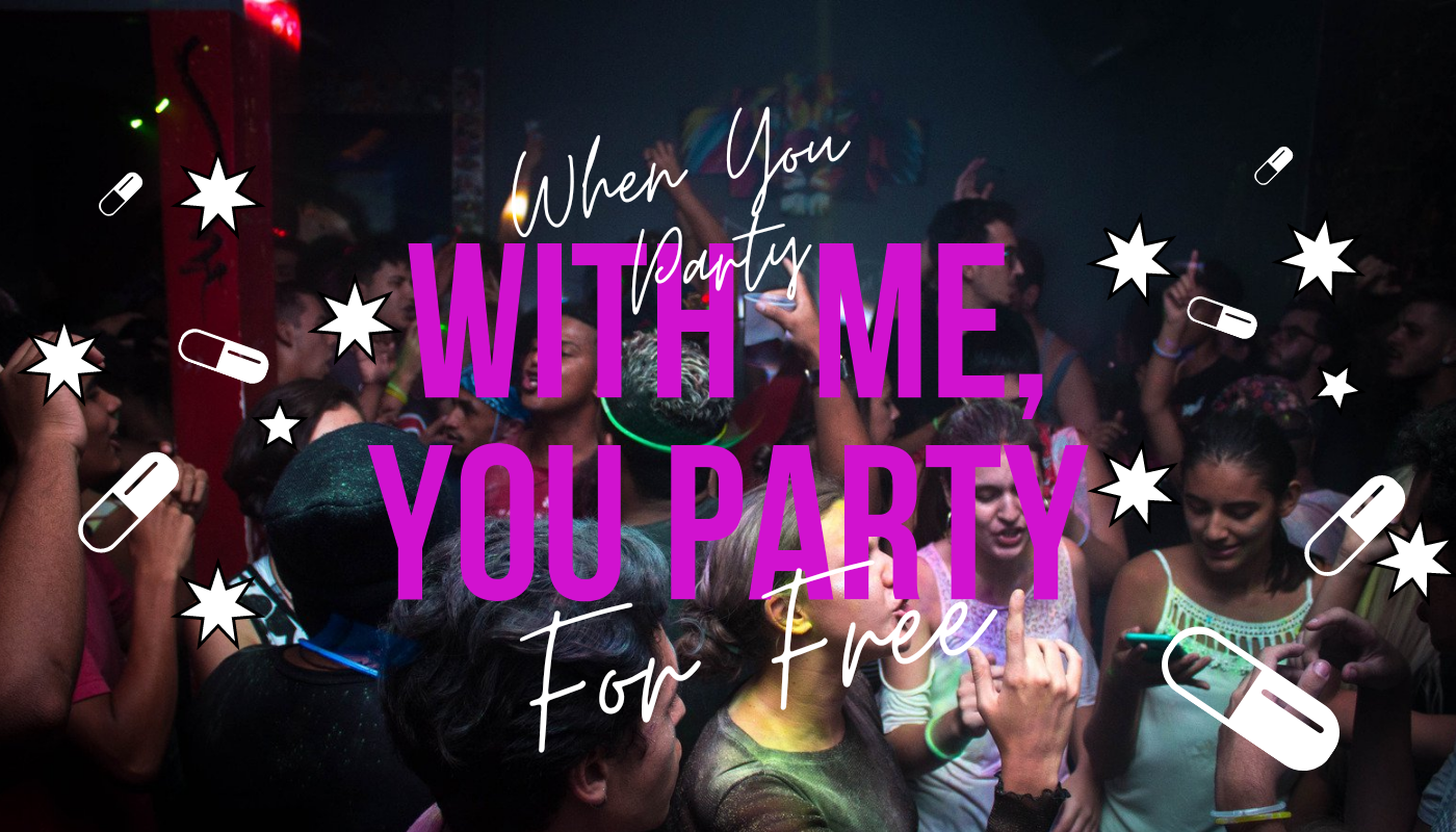 Text: When you party with me, you party for free. Backdrop of a wild party, with sparkles and floating pills as floating design elements.