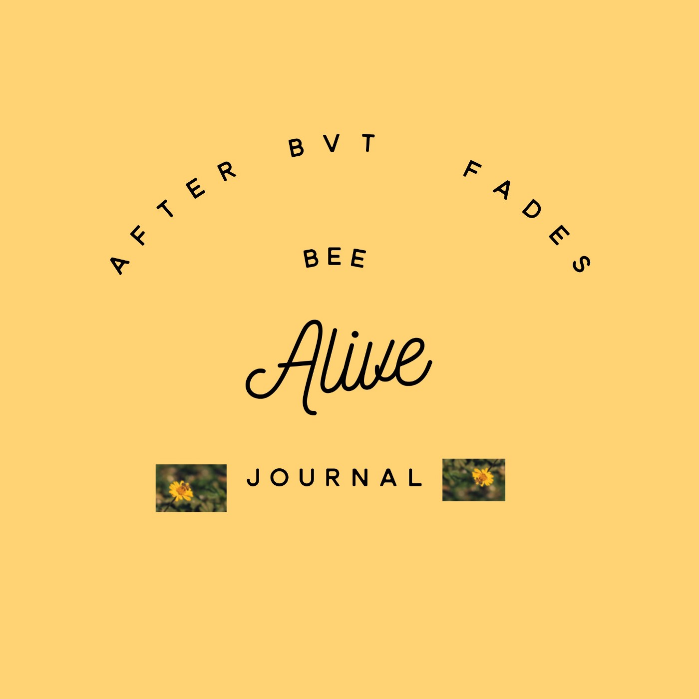 Graphic photo that says, After BVT (Bee Venom Therapy) Fades, Bee Alive Journal, on a yellow background with two honey bees on two flowers flanking the word journal.