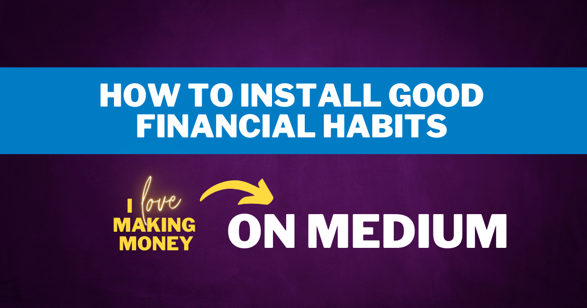 How to Install Good Financial Habits from I Love Making Money, Kit Elliott
