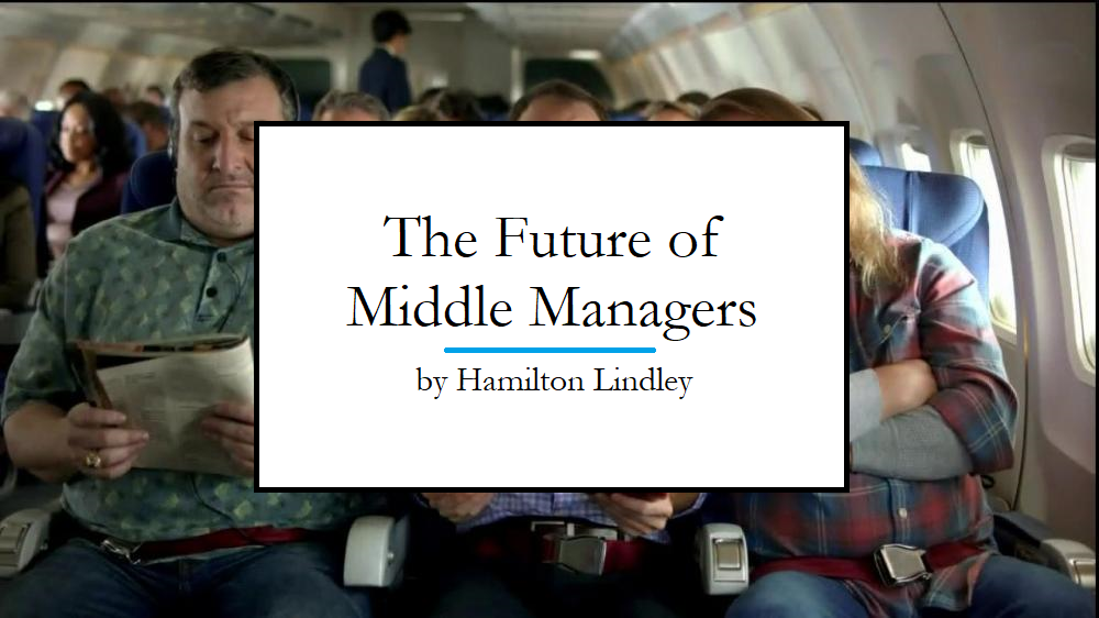 Hamilton Lindley writes about the future of middle management.