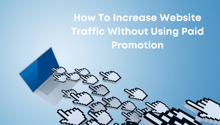 How To Increase Website Traffic Without Using Paid Promotion
