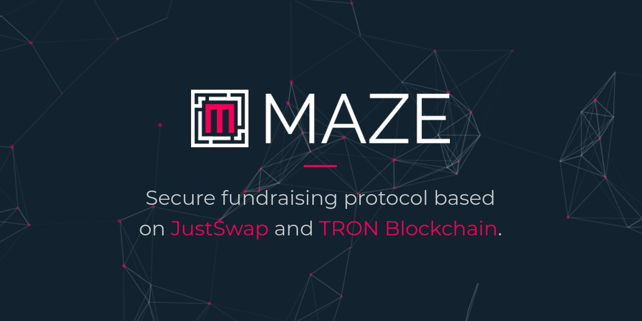 MAZE— Secure fundraising protocol based on JustSwap and TRON Blockchain.