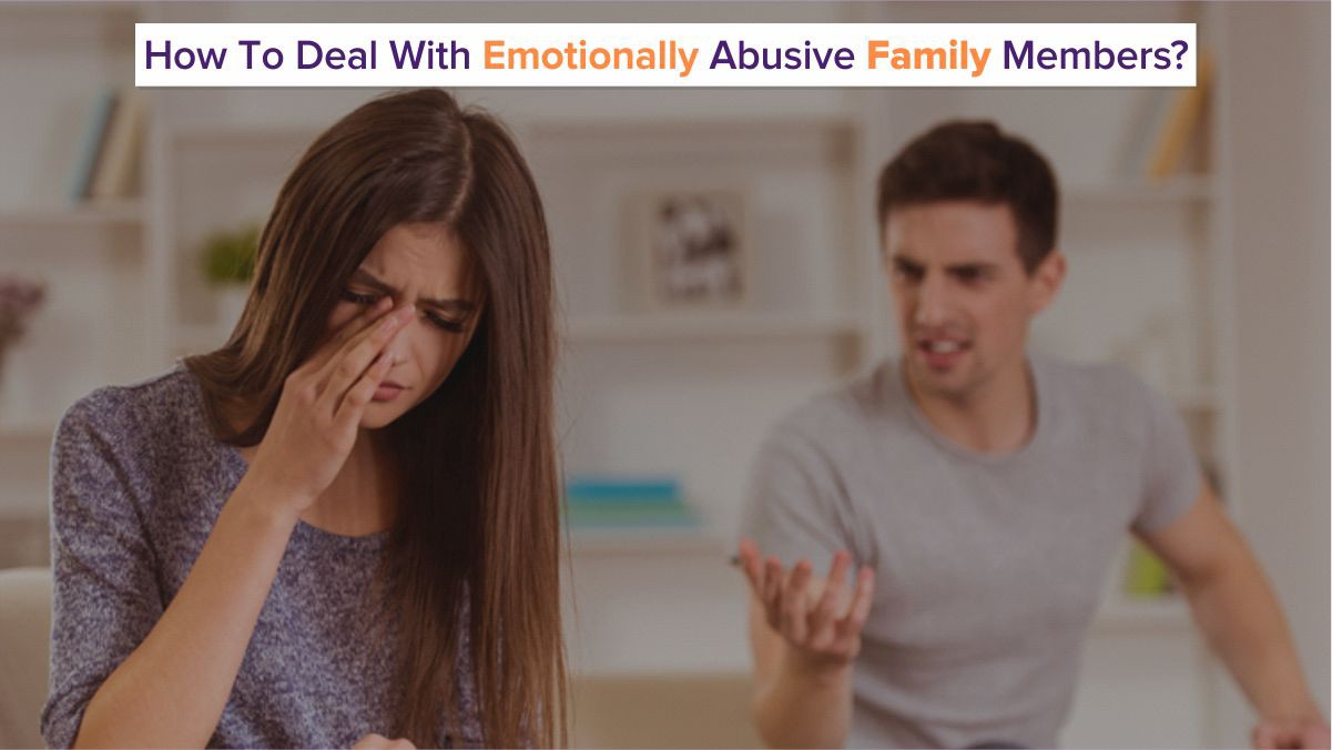 How to Deal with Emotionally Abusive Family Members?