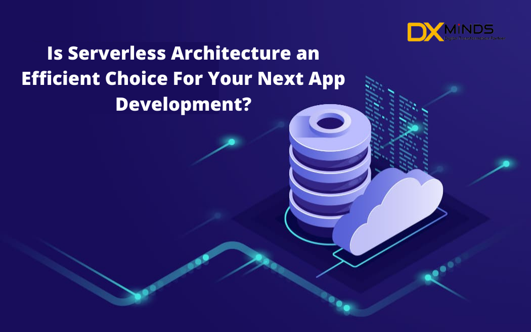 Is Serverless Architecture an efficient choice for your next app development?