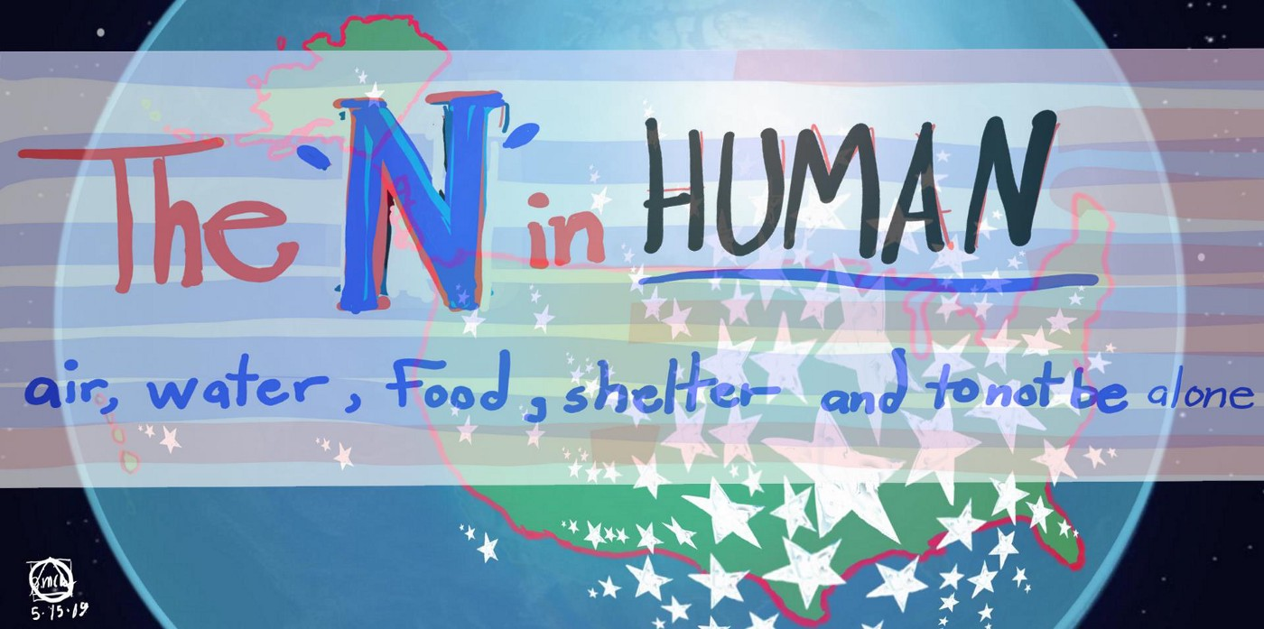 The 'N' in HUMAN; air, water, food, shelter and to not be alone.