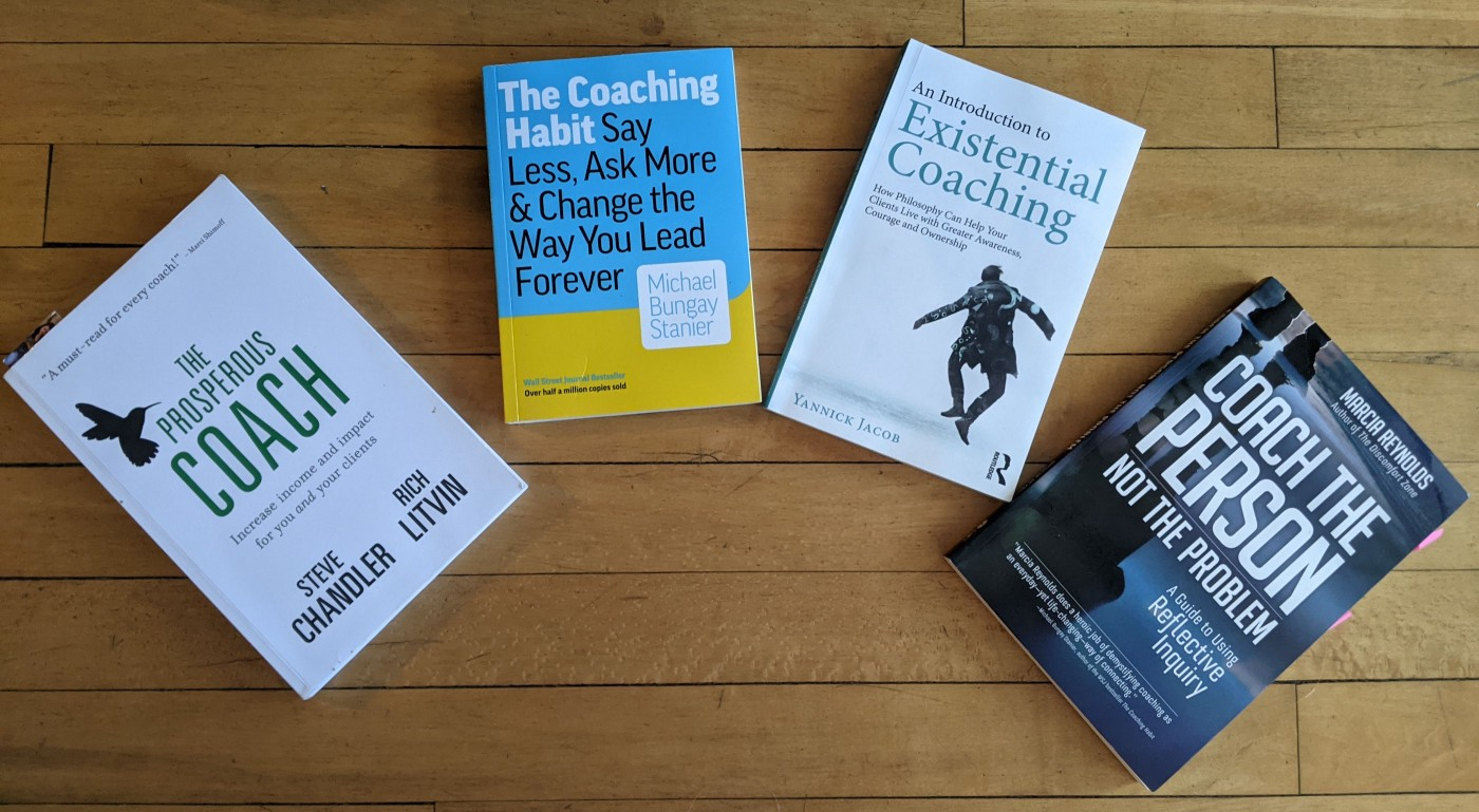 4 valuable coaching books: The Prosperous Coach, The Coaching Habit, Into to Existential Coaching, and Coach the Person, not the Problem.