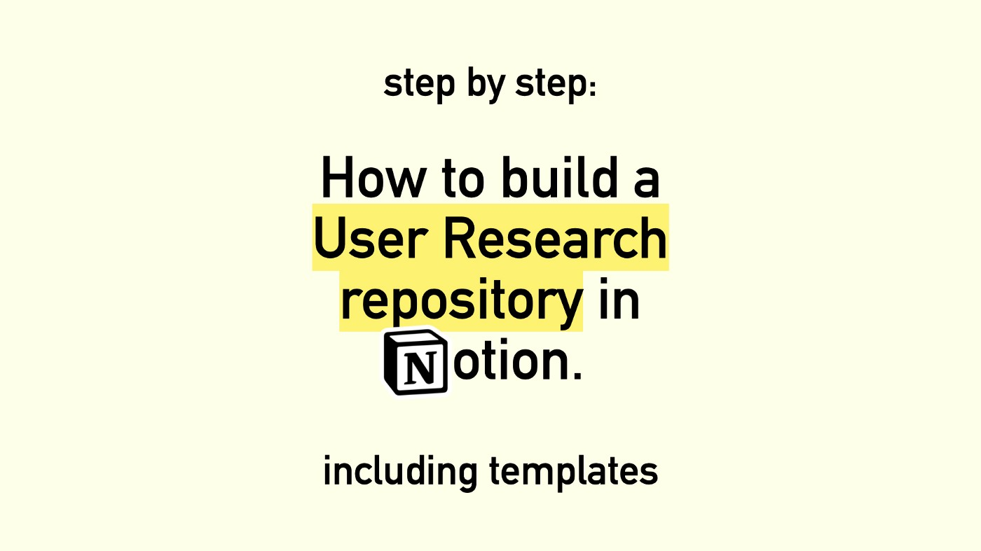 Step by Step: How to build a User Research repository in Notion. Including templates.