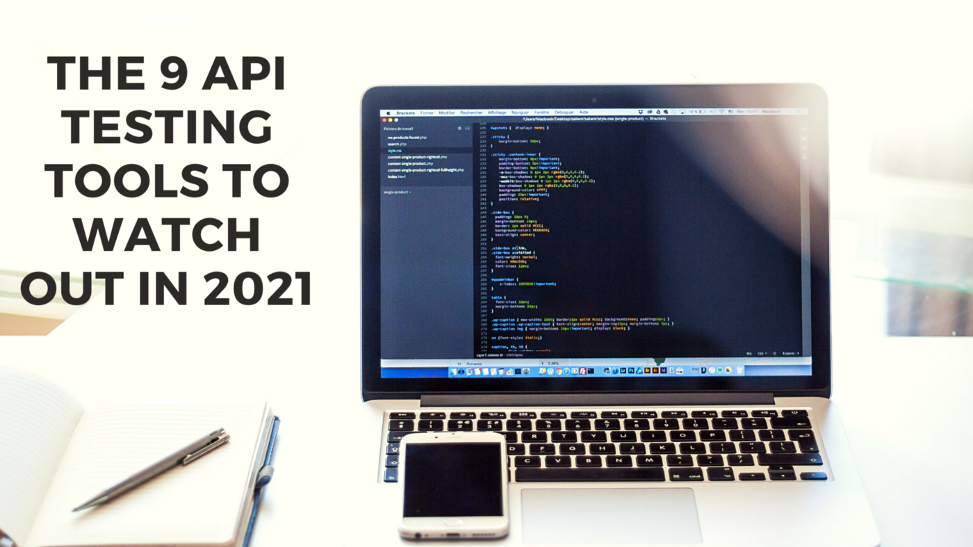The 9 API Testing Tools to Watch Out in 2021