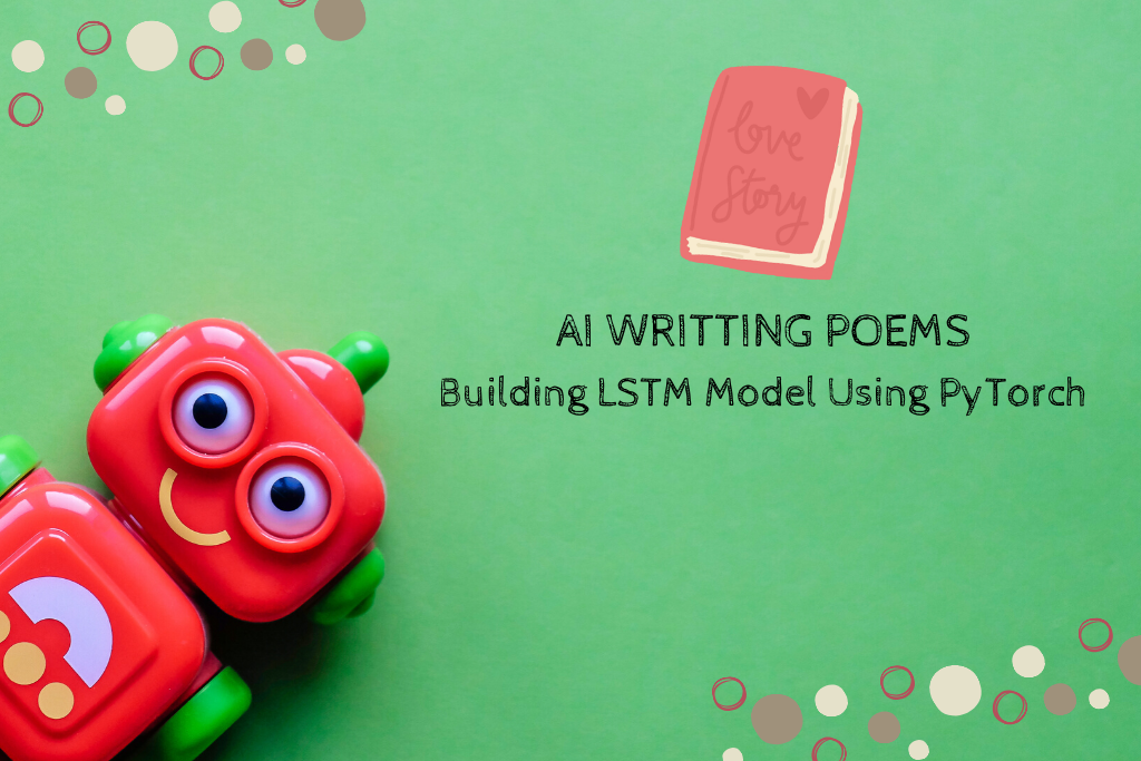 AI Writing Poems: Building LSTM model using PyTorch