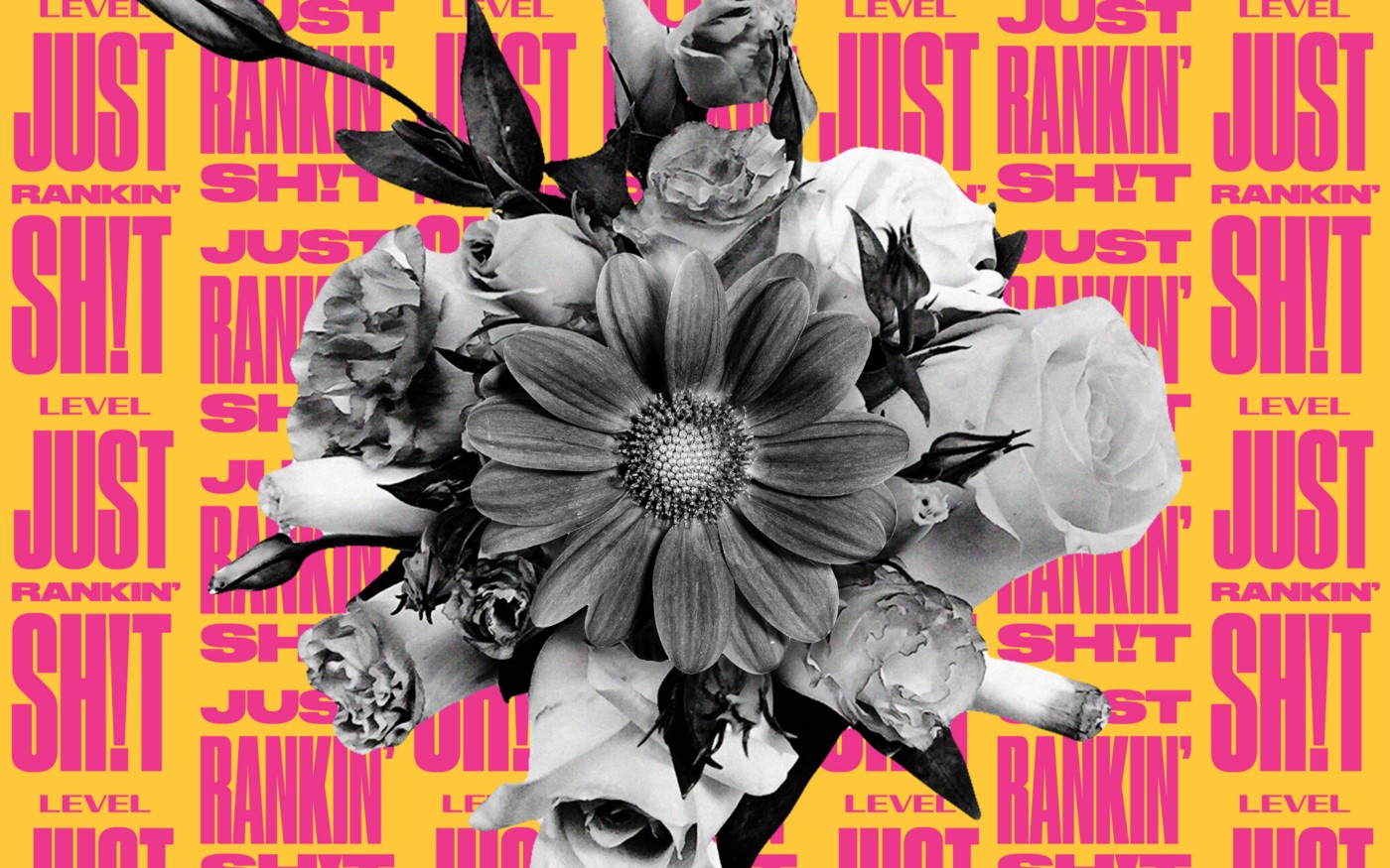 """A bouquet of flowers photoshopped against a background of text. The text says """"Just Rankin' Shit"""" in a repeated pattern."""