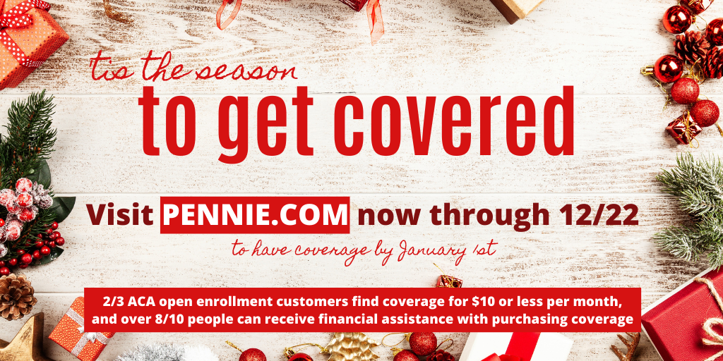 Graphic reads: 'tis the season to get covered. Visit PENNIE.COM now through 12/22 to have coverage by January 1st.