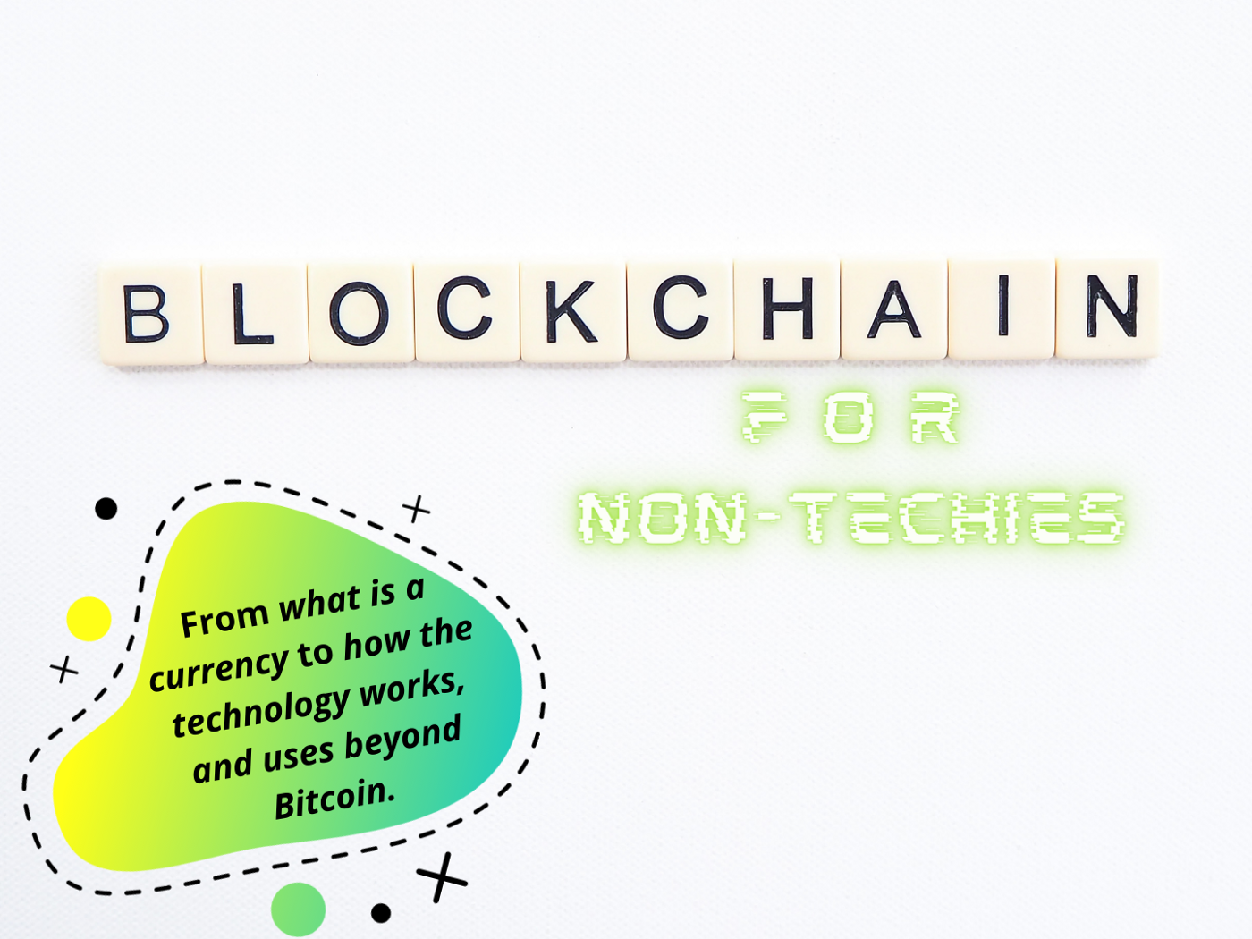 """""""Blockchain"""" spelled in letter tiles, plus """"for non-techies"""" in glowing green typography, and the article's summary in serif."""