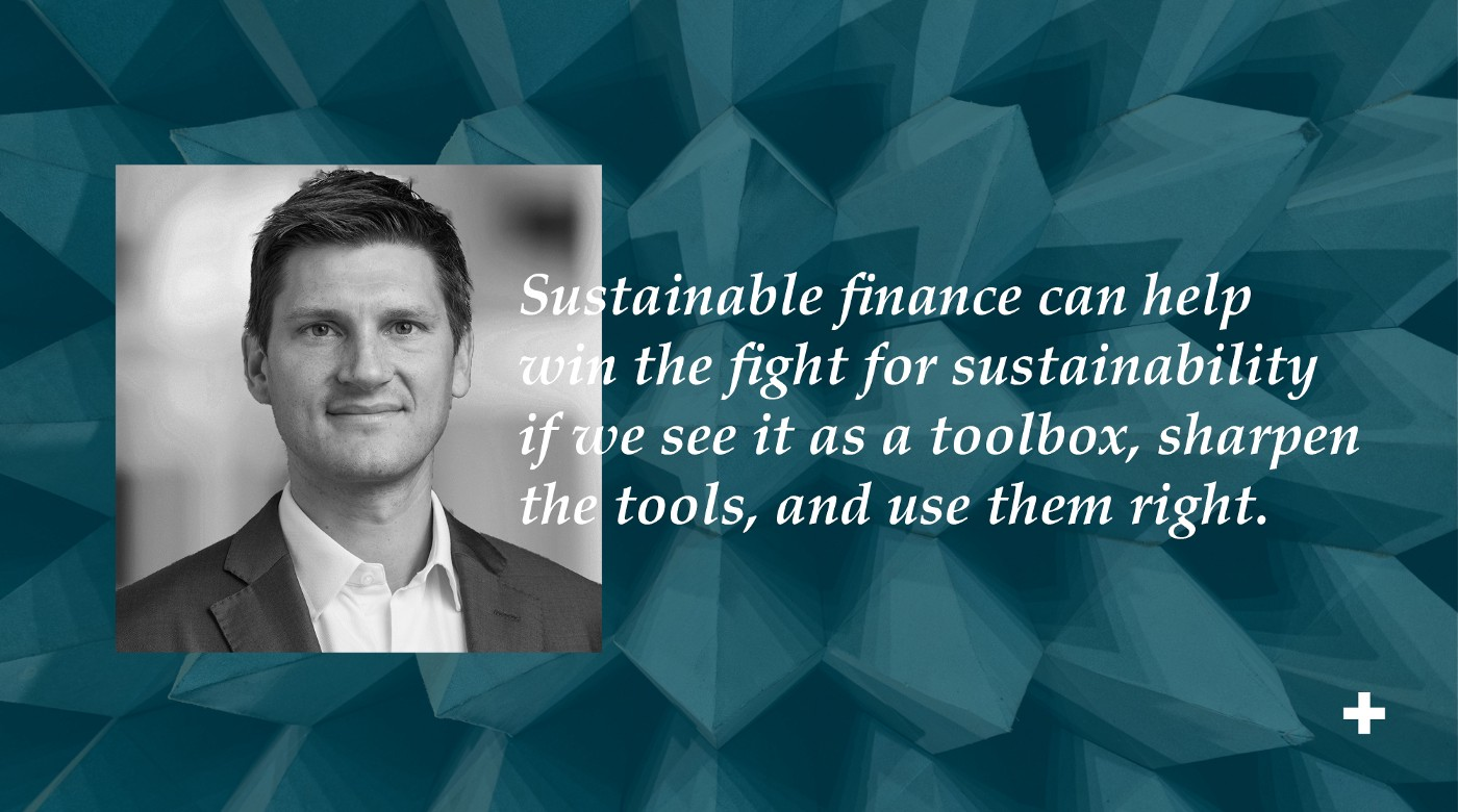 Sustainable finance can help win the fight for sustainability if we see it as a toolbox, sharpen the tools, and use them right.