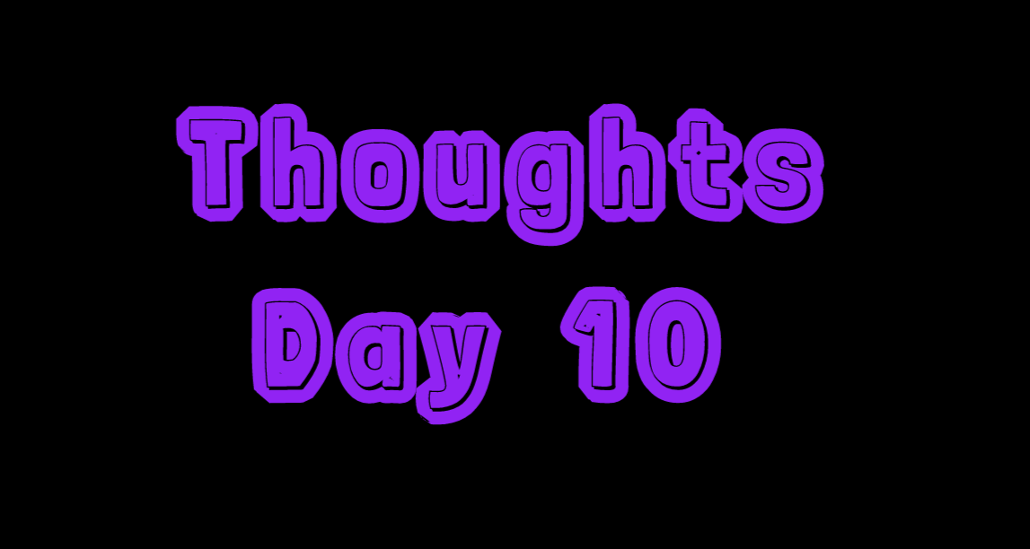 Thoughts: Day 10