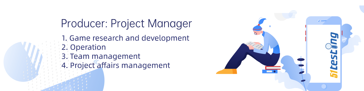 The role of producer in a game development team. As a project manager, the main work of producer are shown in the image.