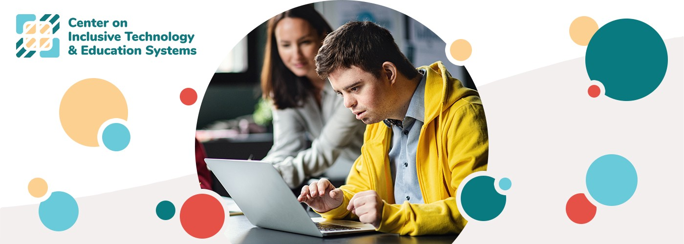 Photo of a student with Down Syndrome working on a laptop with an adult beside them. Center on Inclusive Technology & Education Systems logo.