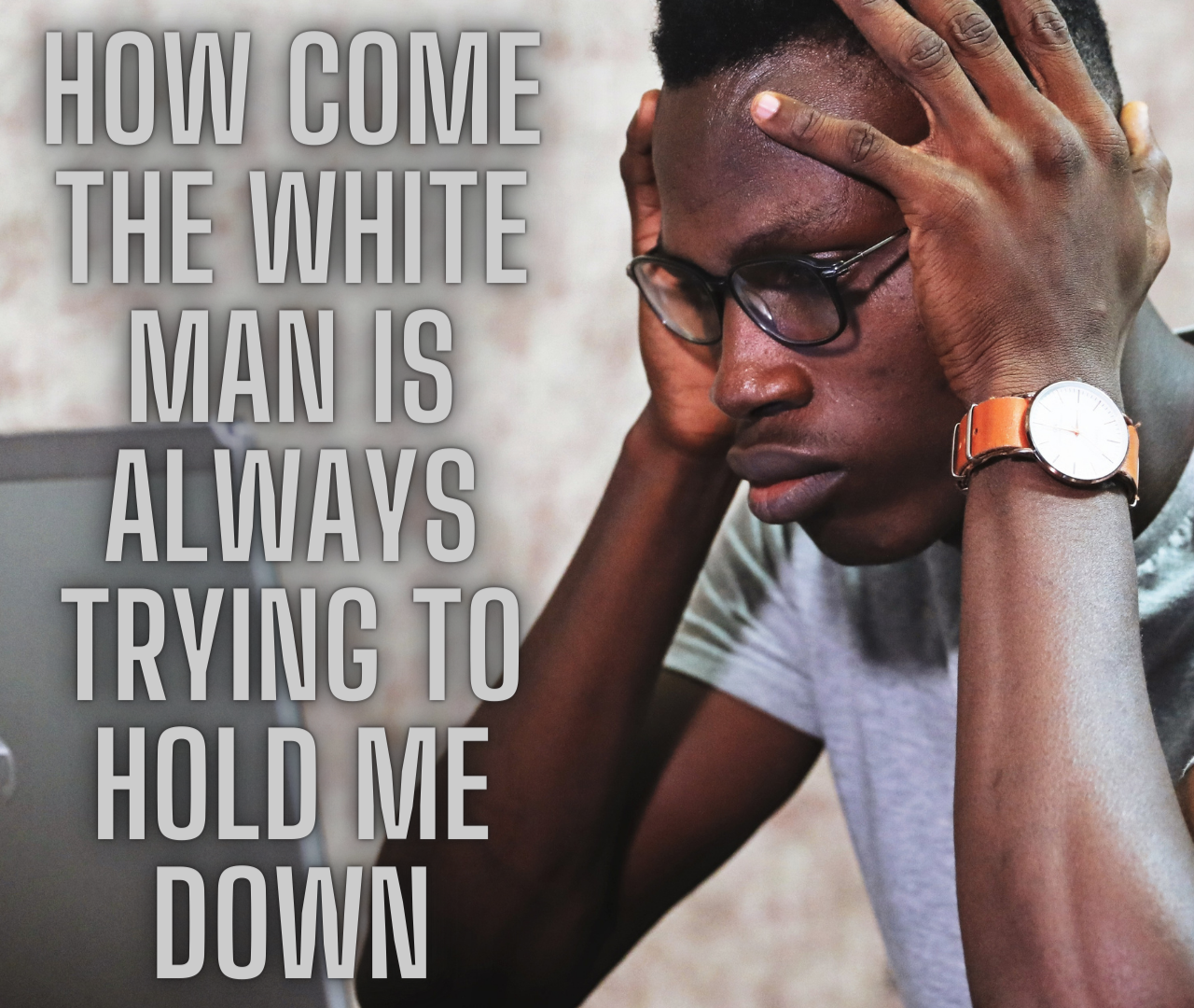 systemic racism, racism, white man holding me down, racist, white, black, black lives matter,