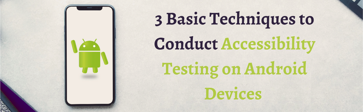 3 Basic Techniques to conduct Accessibility Testing on Android Devices