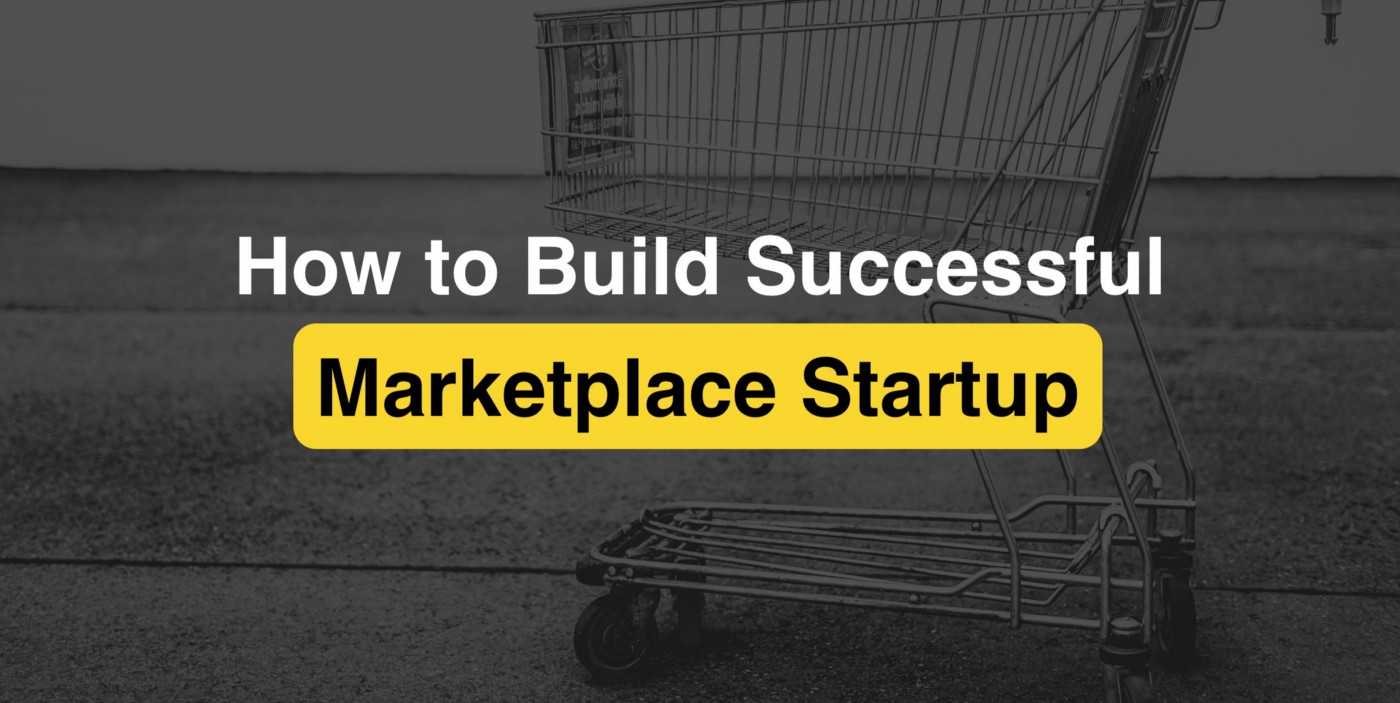 How to Build Successful Marketplace Startup