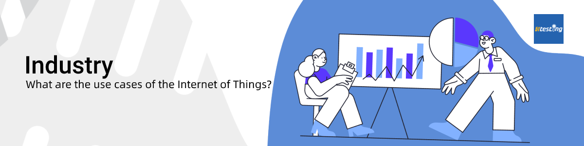 The use cases of Internet of Things (IoT)—Industry—51Testing