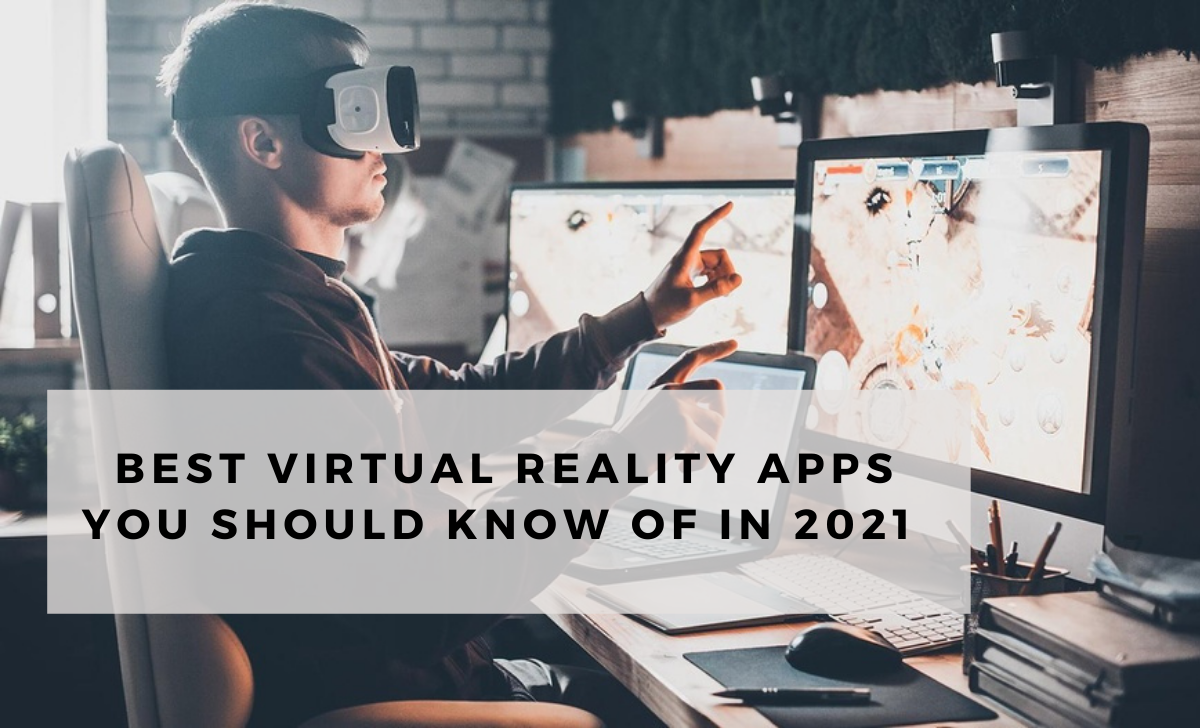 Best Virtual Reality Apps you should know of in 2021