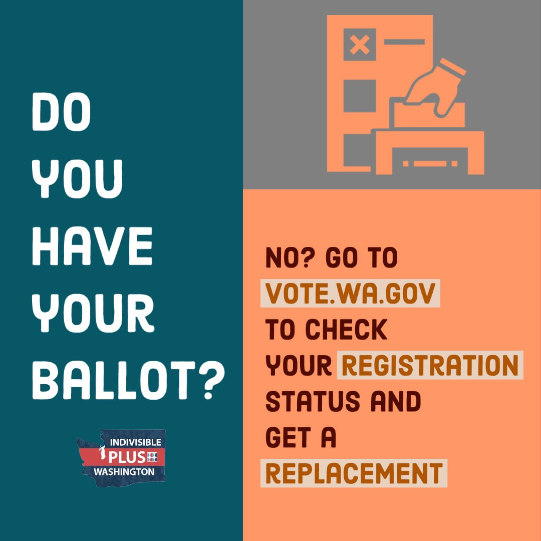 Do you have your ballot? No? Go to vote.wa.gov to check your registration status and get a replacement.