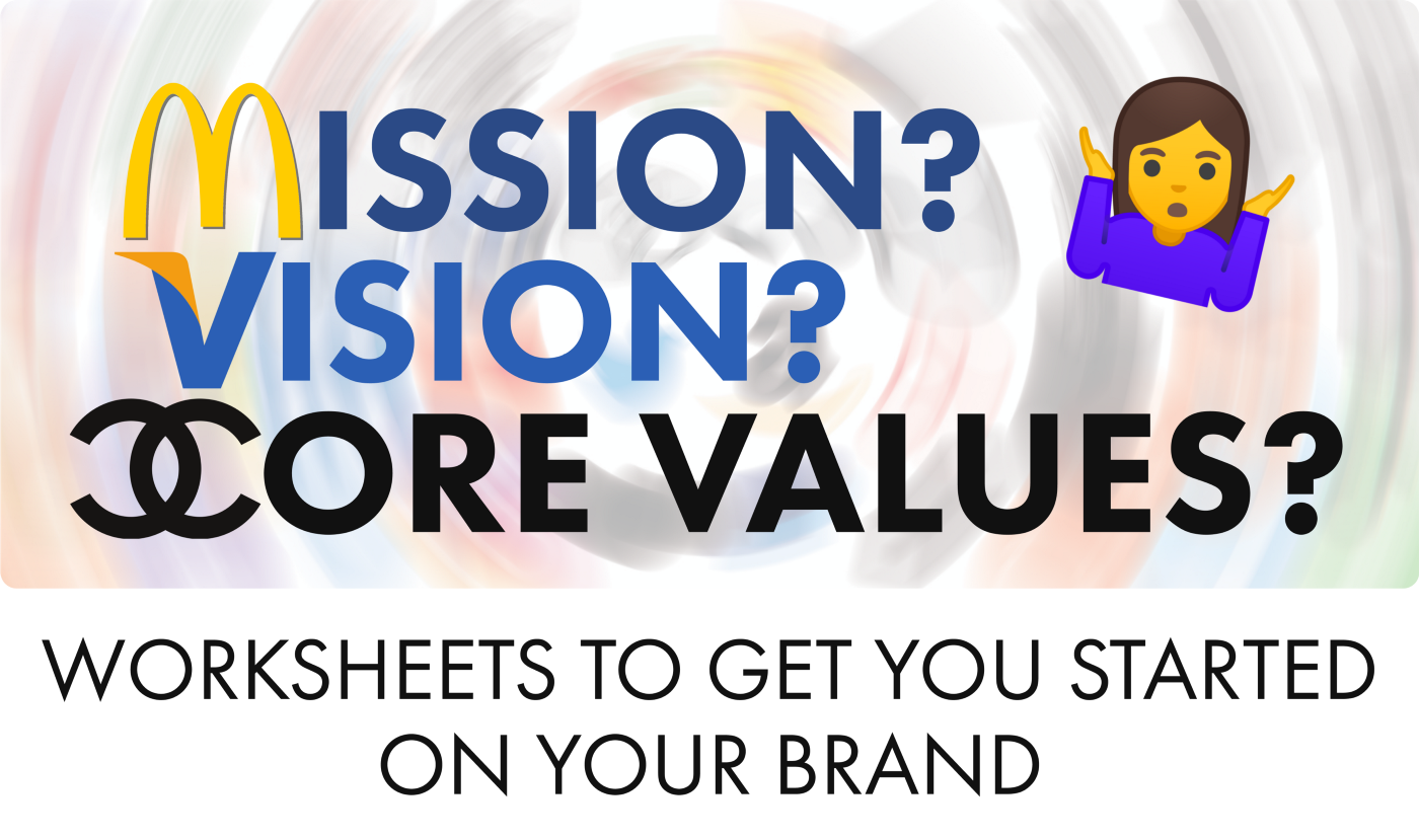Mission, Vision, Core Values? Worksheets to get you started on your brand