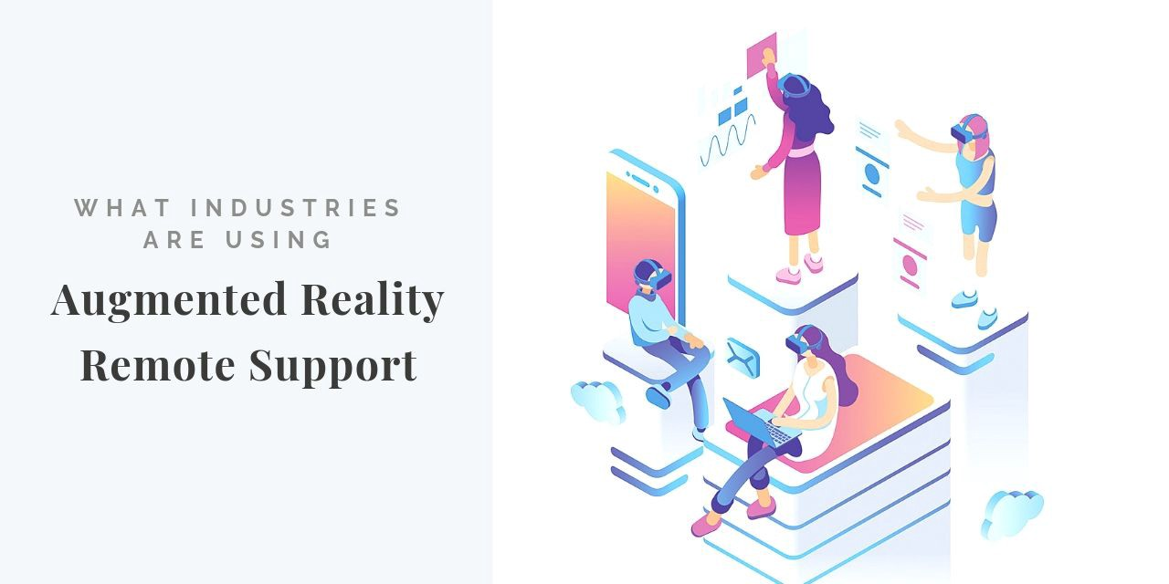 What Industries are Using Augmented Reality Remote Support?