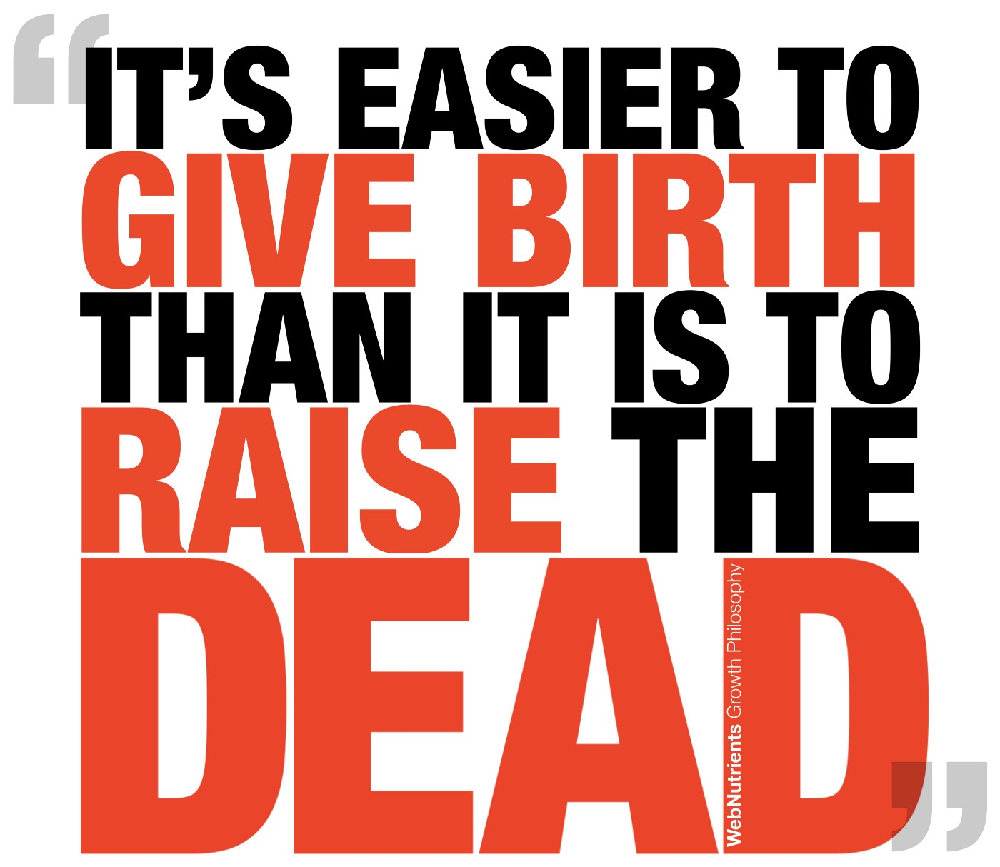 Webnutrients give birth vs raise the dead. A key to success.
