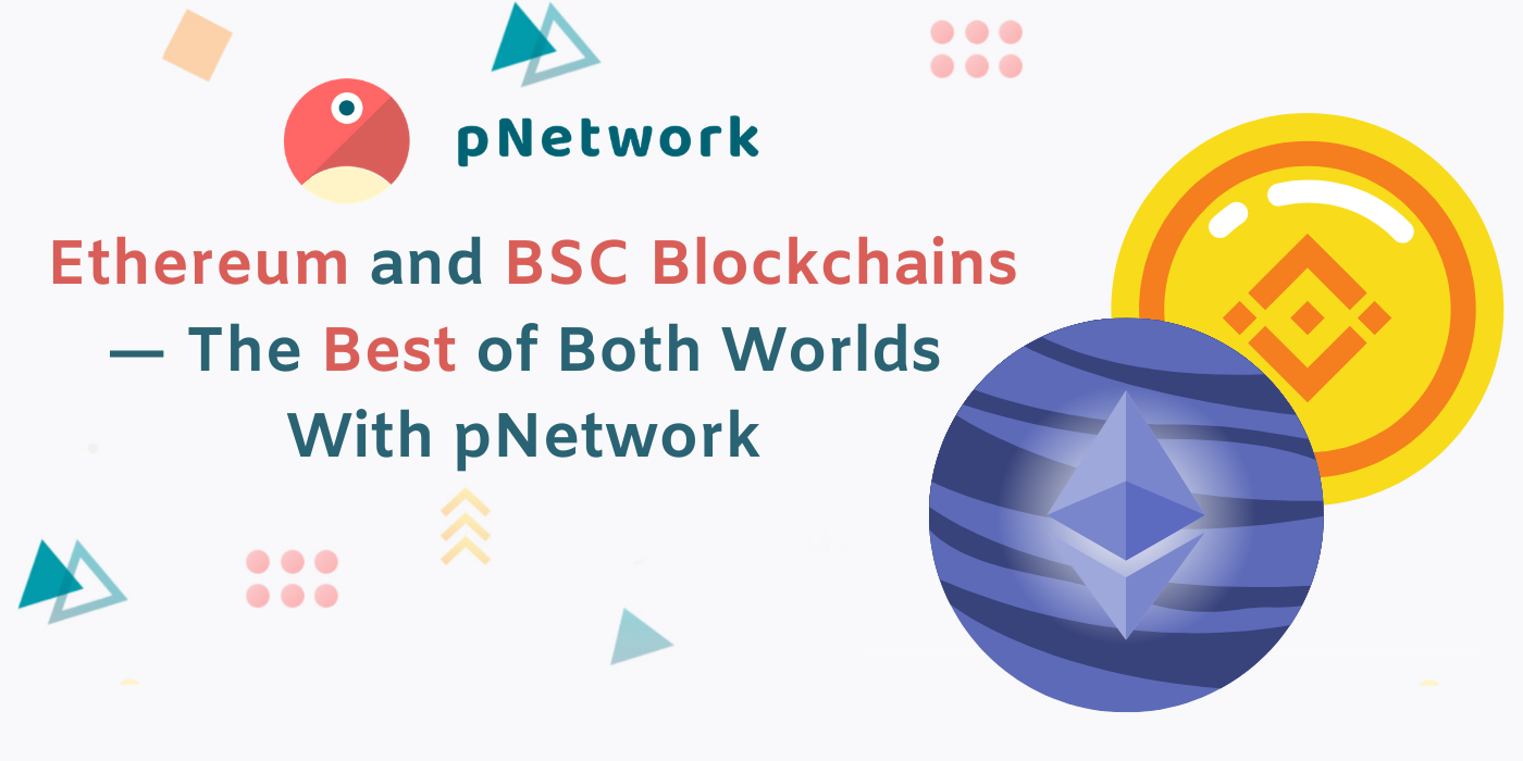 Ethereum and BSC Blockchains—The Best of Both Worlds With pNetwork