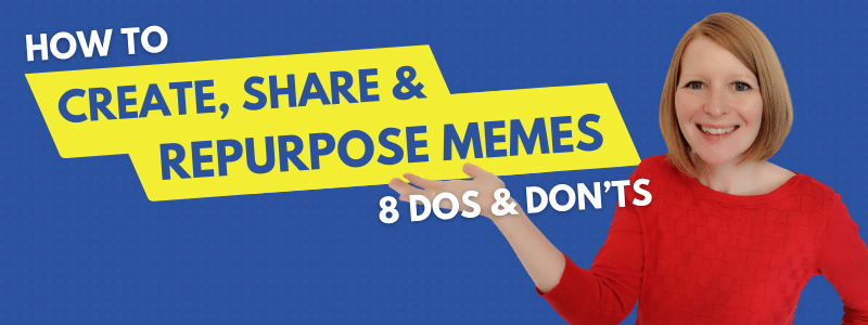 How to Create, Share & Repurpose Memes — 8 Dos and Don'ts