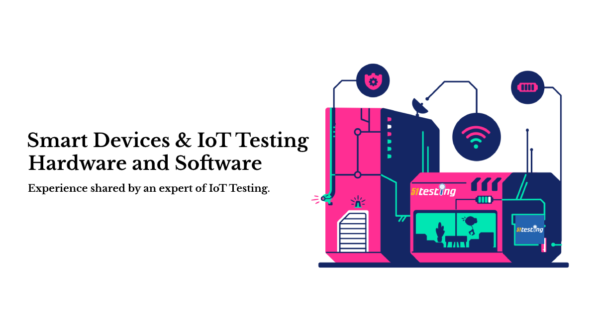 smart devices and iot testing, hardware and software testing of iot and smart devices.