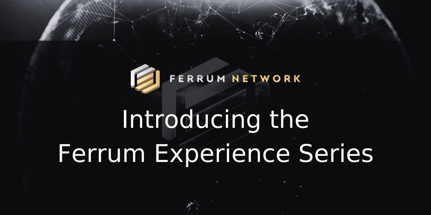 Introducing the Ferrum Experience Series