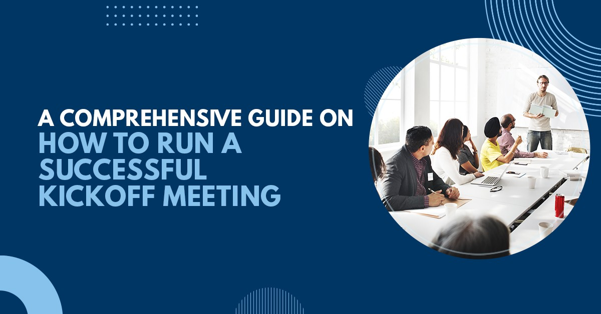 A Comprehensive Guide on How To Run a Successful Kickoff Meeting
