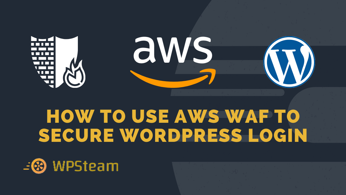 How to Use AWS WAF to Secure WordPress Login